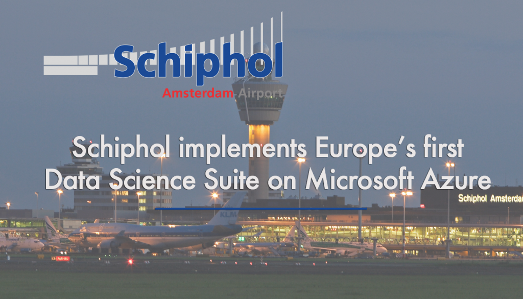 Schiphol implements Europe's first Data Science Suite on MS Azure