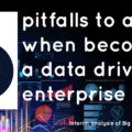 Six Pitfalls to Avoid when Becoming Data Driven
